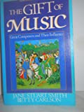 The Gift of Music : Great Composers and Their Influence, Smith, Jane Stuart and Carlson, Betty, 0891074384