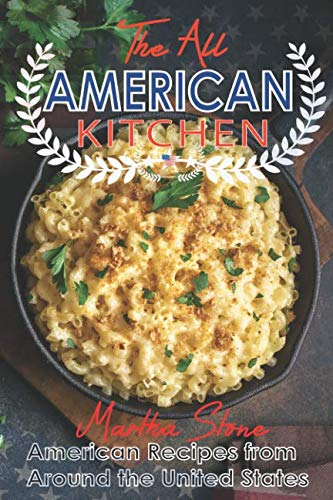 The All-American Kitchen: American Recipes from Around the United States by Martha Stone