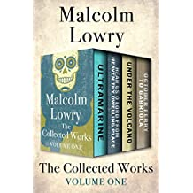 The Collected Works Volume One: Ultramarine, Hear Us O Lord from Heaven Thy Dwelling Place, Under the Volcano, and October Ferry to Gabriola