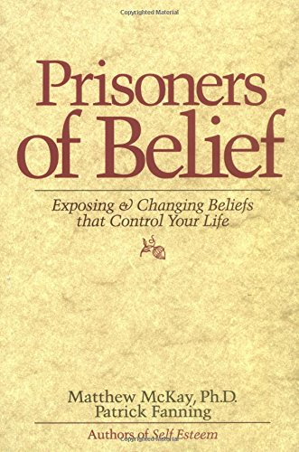 Prisoners of Belief: Exposing and Changing Beliefs That Control Your Life [Matthew McKay - Patrick Fanning] (Tapa Blanda)