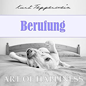Berufung (Art of Happiness) Hörbuch