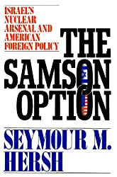 The Samson Option: Israel's Nuclear Arsenal and American Foreign Policy