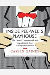 Inside Pee-wee's Playhouse: The Untold, Unauthorized, and Unpredictable Story of a Pop Phenomenon (English Edition) eBook Kindle