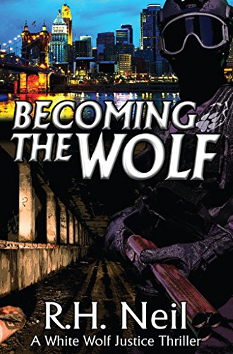 Becoming The Wolf: A White Wolf Justice Thriller by [Neil, R.H.]