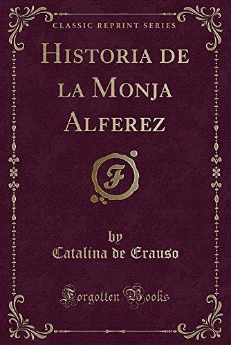 Historia de la Monja Alferez (Classic Reprint) (Spanish Edition) [Catalina de Erauso] (Tapa Blanda)
