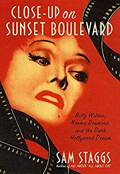 Close-up on Sunset Boulevard: Billy Wilder, Norma Desmond, and the Dark Hollywood Dream by [Staggs, Sam]