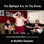 The Fattest Guy in the Room: 10 Reasons Why Being Fat Sucks! and 3 Reasons Why It's Not So Bad | Big Mike Sangiamo