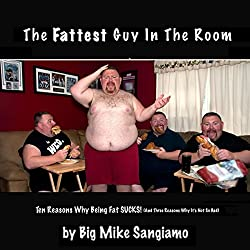 The Fattest Guy in the Room: 10 Reasons Why Being Fat Sucks! and 3 Reasons Why It's Not So Bad