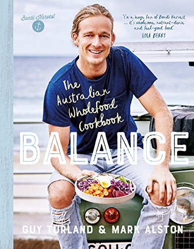 Balance: The Australian Wholefood Cookbook by Guy Turland