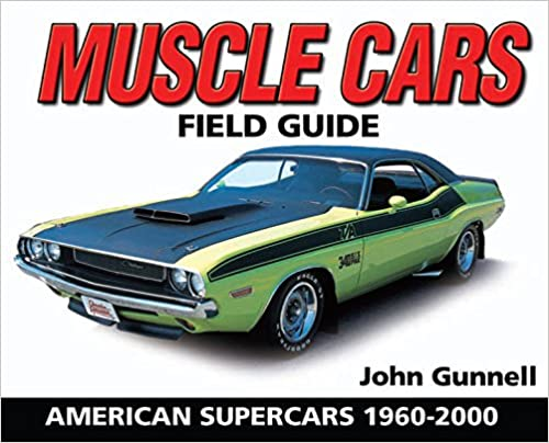Muscle Cars Field Guide American Supercars Warman S