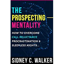 The Prospecting Mentality: How to Overcome Call Reluctance, Procrastination and Sleepless Nights
