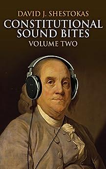 Constitutional Sound Bites, Volume Two by [Shestokas, David]