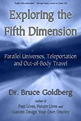 Exploring the Fifth Dimension: Parallel Universes, Teleportation and Out of Body Travel