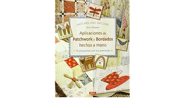 Aplicaciones de Patchwork y bordados hechos a mano: 16 proyectos con sus patrones: DOWNS(743654): 9788498743654: Amazon.com: Books