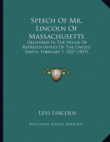 Download Speech Of Mr. Lincoln Of Massachusetts: Delivered In The House Of Representatives Of The United States, February 7, 1837 (1837) PDF
