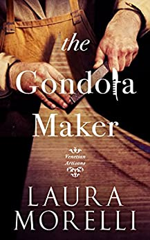 The Gondola Maker: A Novel of 16th-Century Venice (Venetian Artisans Book 2) by [Morelli, Laura]