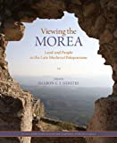Viewing the Morea: Land and People in the Late Medieval Peloponnese (Dumbarton Oaks Byzantine Symposia and Colloquia), Julian Baker, Sharon E. J. Gerstel, Demetrios Athanasoulis, 0884023907