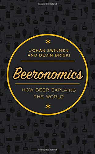 Beeronomics: How Beer Explains the World by Johan Swinnen, Devin Briski
