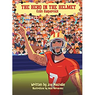 The Hero In The Helmet: Colin Kaepernick