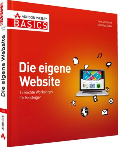 Die eigene Website - Nicht mehr als Sie brauchen: 12 leichte Workshops für Einsteiger (AW Basics)