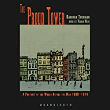 The Proud Tower: A Portrait of the World Before the War, 1890-1914 Audiobook by Barbara W. Tuchman Narrated by Nadia May