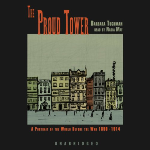The Proud Tower: A Portrait of the World Before the War, 1890-1914 by Blackstone Audio, Inc.