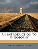 An Introduction to Philosophy, George Stuart Fullerton, 1171829280