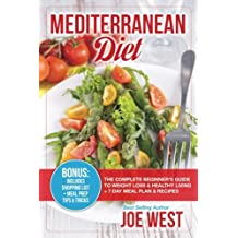 Mediterranean Diet: The Complete Beginner's Guide To Weight Loss & Healthy Living + 7 Day Meal Plan & Recipes