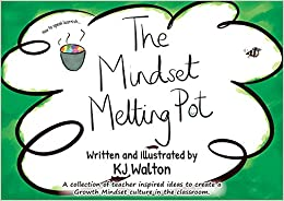 The Mindset Melting Pot: A Collection of Teacher Inspired Ideas to Create a Growth Mindset Culture in the KS2 Classroom