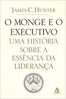 Monge e O Executivo: Uma Historia Sobre A Essencia (Em Portugues do Brasil) Administra‹o edition by James C Hunter (2004)