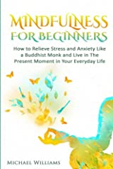 Mindfulness: Mindfulness For Beginners - How to Relieve Stress and Anxiety Like a Buddhist Monk and Live In the Present Moment In Your Everyday Life (Mindfulness, Meditation, Buddhism, Zen) Paperback