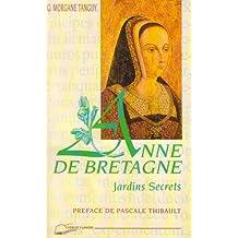 Anne de Bretagne: Jardins secrets