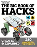 The Big Book of Hacks (Popular Science) - Revised Edition: 264 Amazing DIY Tech Projects