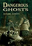 Dangerous Ghosts, Daniel Cohen, 0399229132