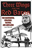 Three Wings for the Red Baron : Von Richthofen, Strategy, Tactics, and Airplanes