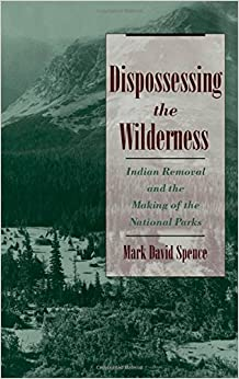Book Dispossessing the Wilderness: Indian Removal and the Making of the National Parks