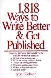 1818 Ways to Write Better and Get Published, Scott Edelstein, 0898797780