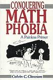 Conquering Math Phobia, Calvin C. Clawson, 0471528986