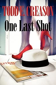 One Last Shot by Todd E. Creason (2010-12-09)