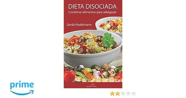 Dieta disociada: Combinar alimentos para adelgazar: Amazon.es: Gerda Nudelmann, José Marcelo Caballero: Libros