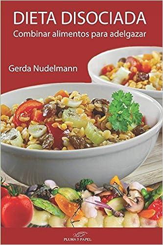 Dieta disociada: Combinar alimentos para adelgazar (Spanish Edition): Gerda Nudelmann, José Marcelo Caballero: 9781519059161: Amazon.com: Books