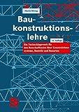 Baukonstruktionslehre: Ein Nachschlagewerk für den Bauschaffenden über Konstruktionssysteme, Bauteile und Bauarten