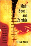 Man, Beast, and Zombie : What Science Can and Cannot Tell Us about Human Nature, Malik, Kenan, 0813531225