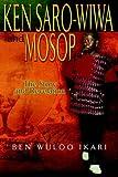 Ken Saro-Wiwa And Mosop: The Story and Revelation by Ben Wuloo Ikari (2007-04-13)