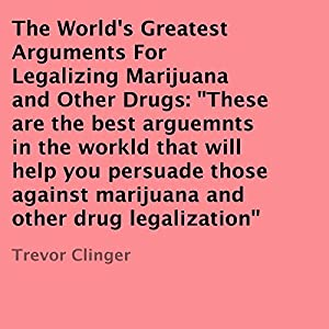 The World's Greatest Arguments for Legalizing Marijuana and Other Drugs Audiobook
