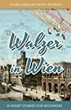 Learn German With Stories: Walzer in Wien - 10 Short Stories For Beginners (Dino lernt Deutsch) (Volume 7) (German Edition)