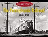 The Pennsylvania Railroad Under Wire (Golden Years of Railroading)