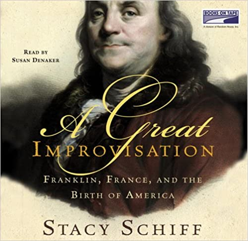 Franklin, France, and the Birth of America - Stacy Schiff