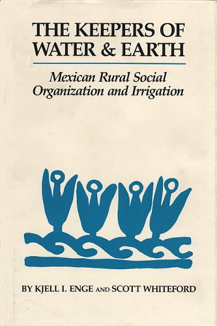 The Keepers Of Water And Earth  Mexican Rural Social Organization And Irrigation  Mexican Rural And Social Organization And Irrigation