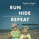 Run, Hide, Repeat: A Memoir of a Fugitive Childhood